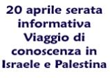 20 aprile serata informativa Viaggio di conoscenza in Israele e Palestina