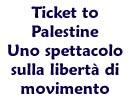Ticket to Palestine, uno spettacolo sulla libertà di movimento