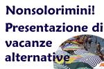 Nonsolorimini! Presentazione di vacanze alternative