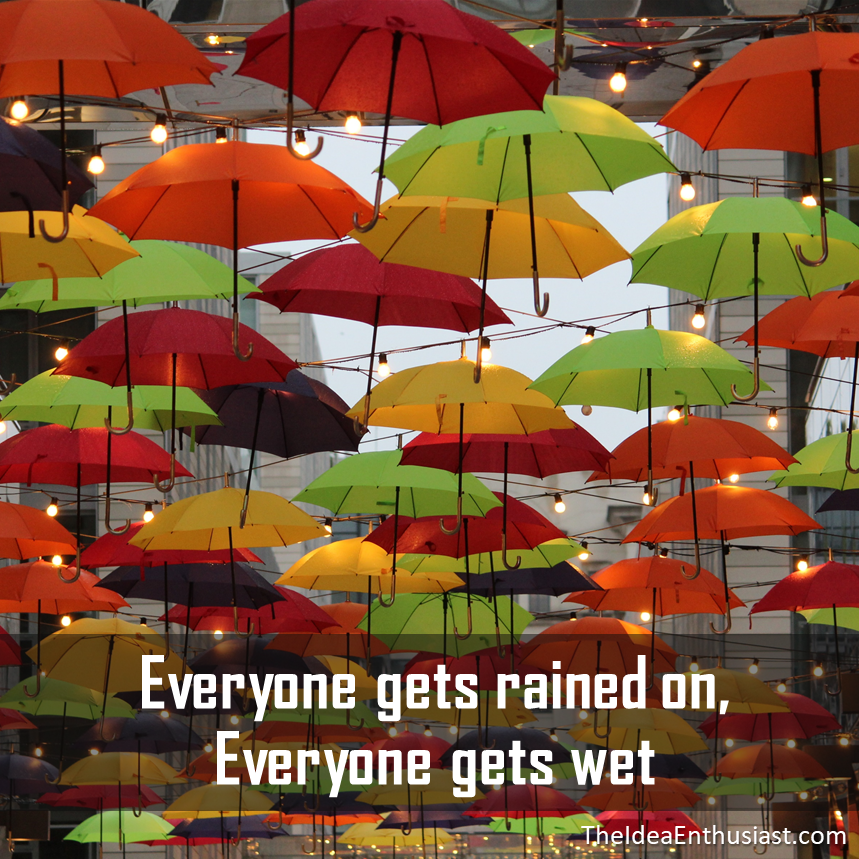 Umbrellas don't keep us dry, they keep us going