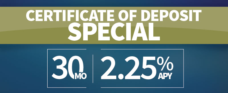CD Special - 30 months @ 2.25% APY