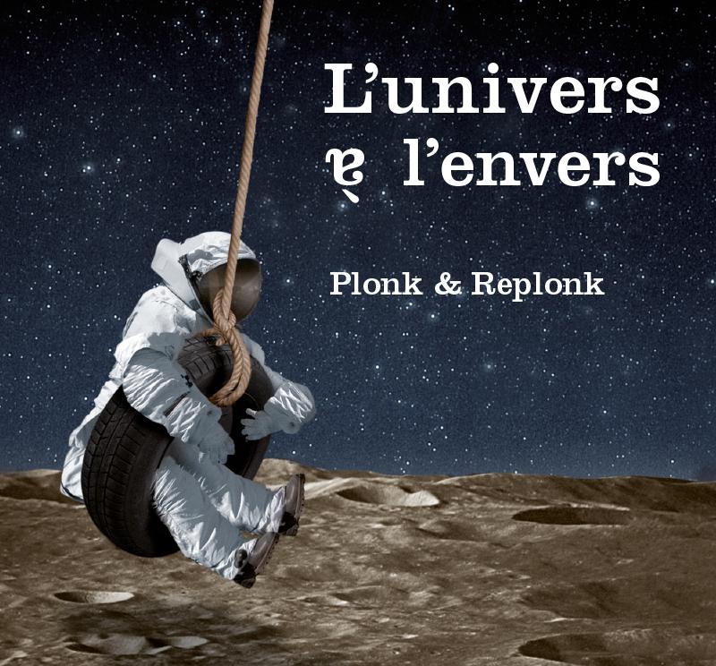 «L'Univers à l'envers» de Plonk & Replonk