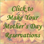 Make Your Mother's Day Reservation Now