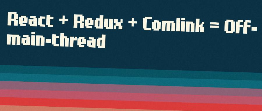 React + Redux + Comlink = Off-main-thread