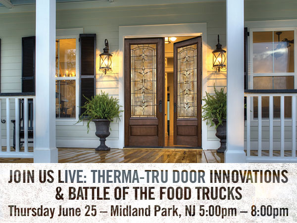 JOIN US LIVE: THERMA-TRU DOOR INNOVATIONS & BATTLE OF THE FOOD TRUCKS Thursday June 25 – Midland Park, NJ 5:00pm – 8:00pm