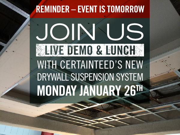 LIVE DEMO & LUNCH with CERTAINTEED'S NEW DRYWALL SUSPENSION SYSTEM, MONDAY JANUARY 26th