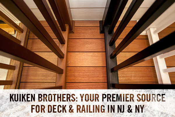 KUIKEN BROTHERS: YOUR PREMIER SOURCE FOR DECK & RAILING IN NJ & NY