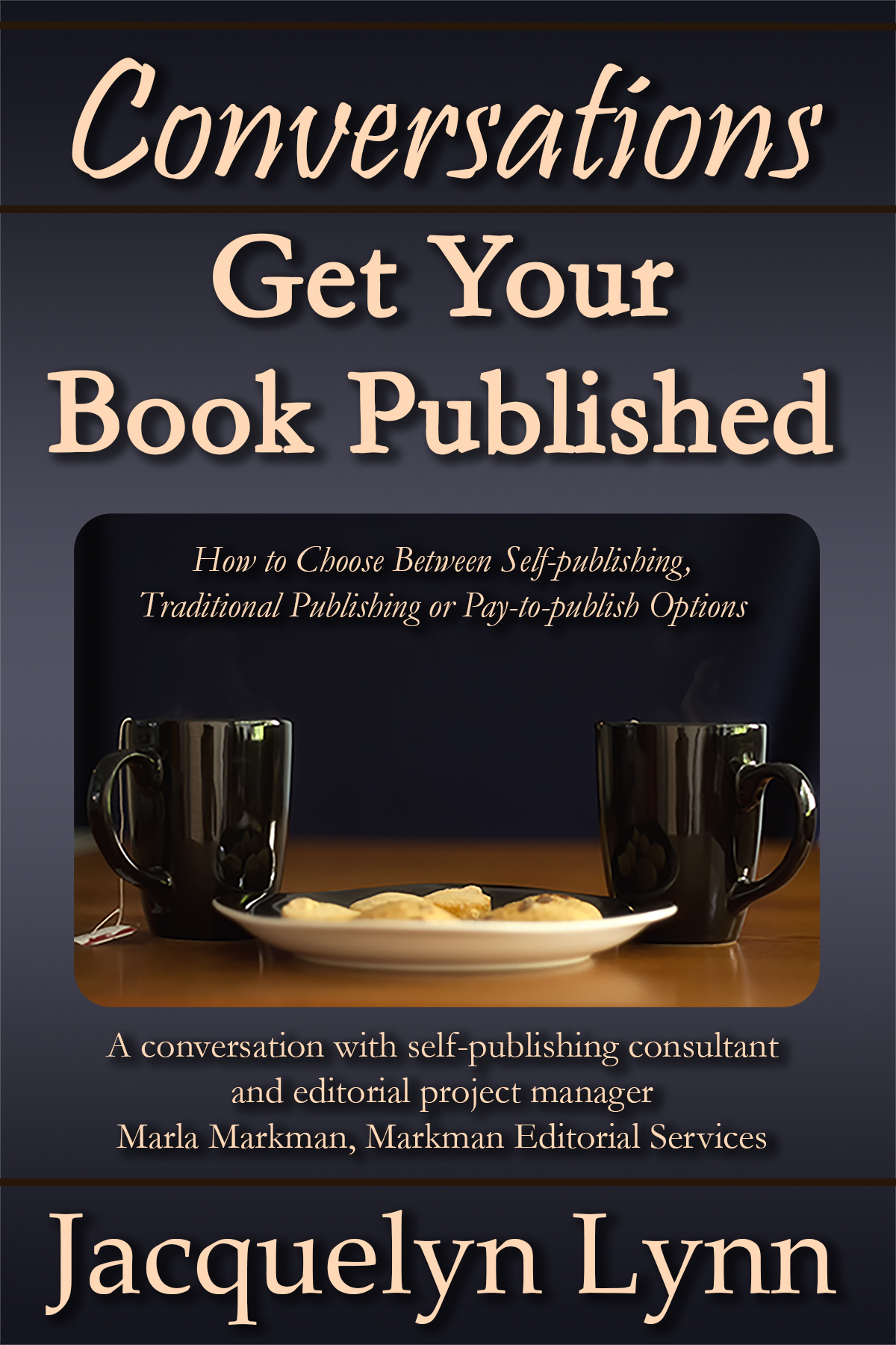 Get Your Book Published: How to Choose Between Self-publishing, Traditional Publishing or Pay-to-publish Options / Jacquelyn Lynn