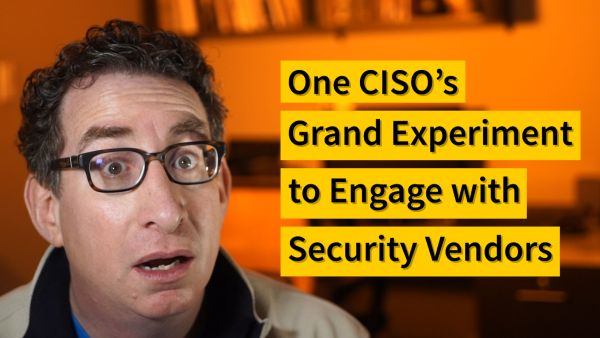 One CISO's Grand Experiment to Engage with Security Vendors