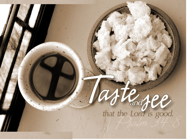 Taste and see that the Lord is good. - Psalm 34:8