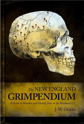 The New England Grimpendium:A Guide to Macabre and Ghastly Sites