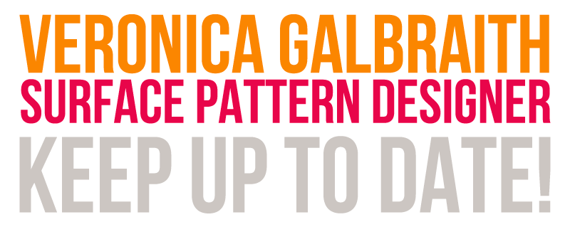Veronica Galbraith • Surface Pattern Designer • Keep up to Date!