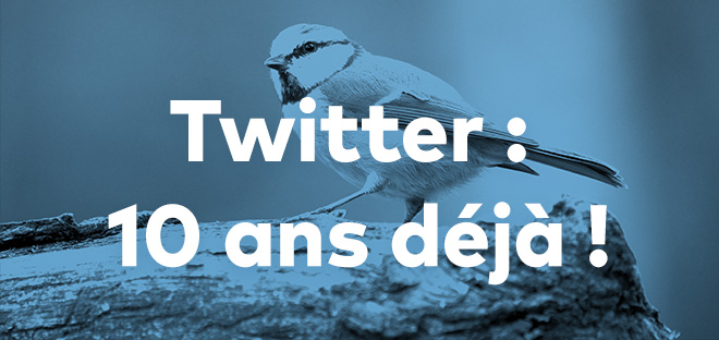 Twitter : 10 ans déjà !