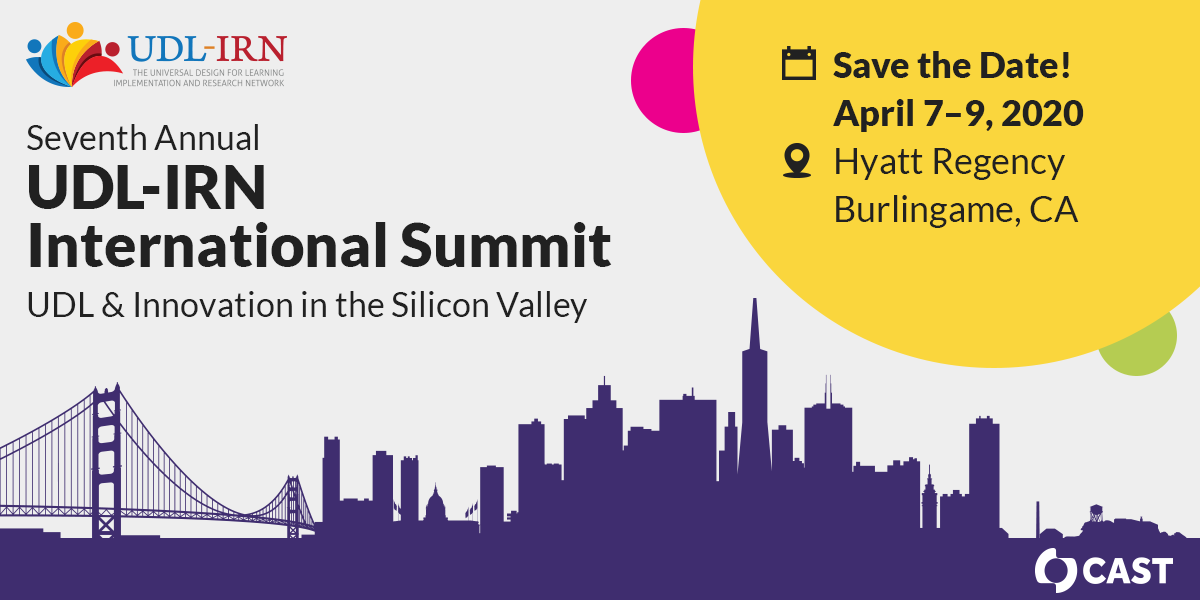 Save the Date! April 7-9, 2020 for the 7th Annual UDL-IRN International Summit at the Hyatt Regency in Burlingame, CA