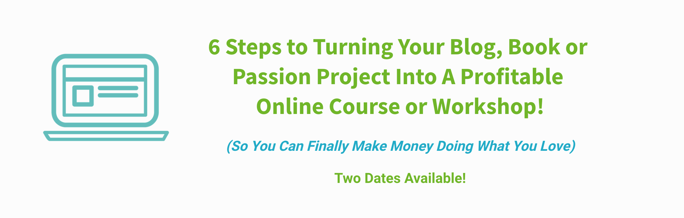 6 Steps to turning your blog, book, or passion project into a profitable online course or workshop