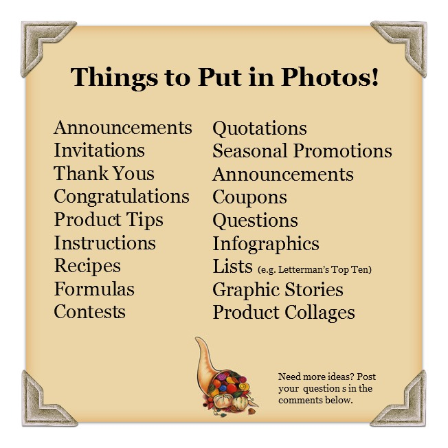 Things to put in photos: Announcements, invitations, thanks, congratulations, product tips, questions, infographics, lists