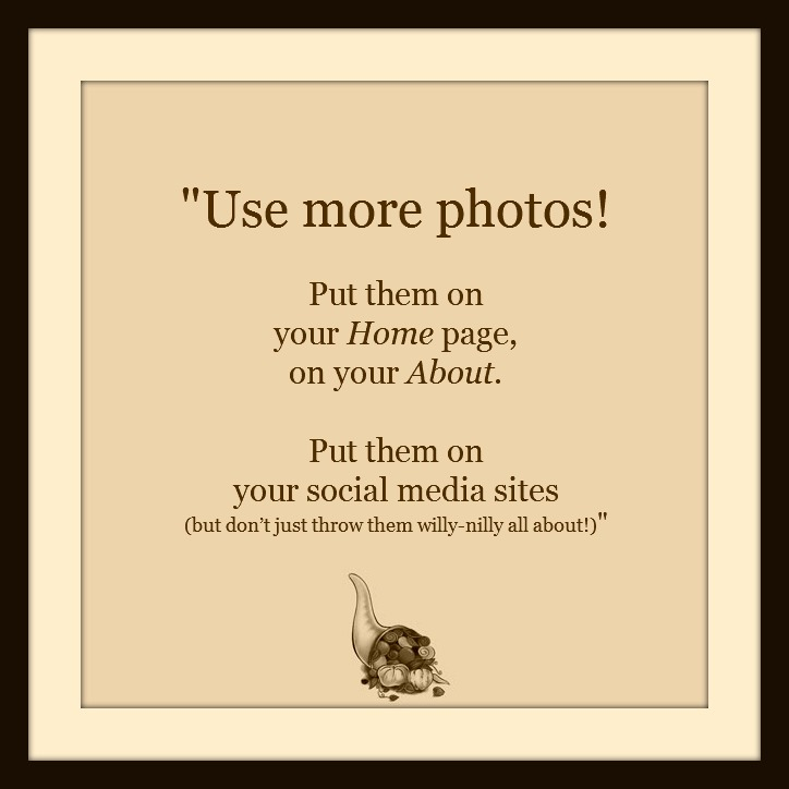 Use more photos! Put them on your Home Page, on  your About page.
