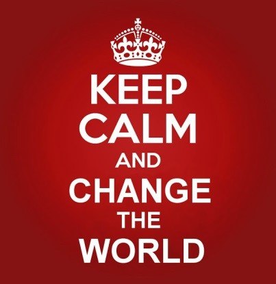 Keep calm and change the world
