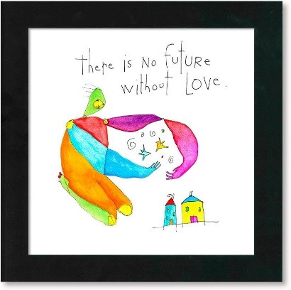 """""""There is no future without love"""" art"""