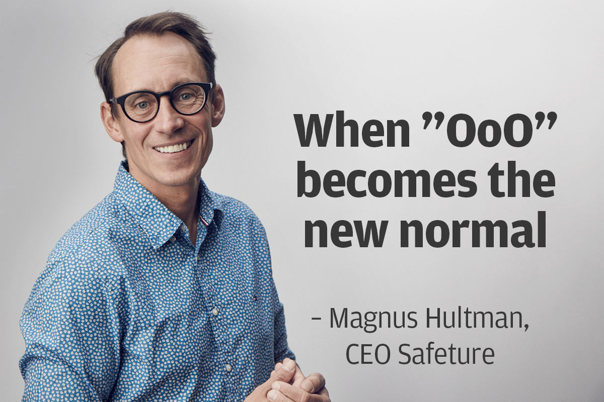 When OoO becomes the new normal – Magnus Hultman, CEO Safeture