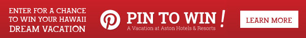 Enter for a chance to win your Hawaii dream vacation with Aston's Pin to Win Contest - Learn More