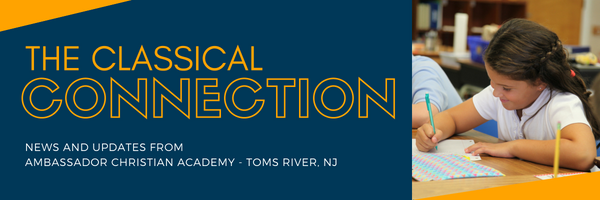 The Classical Connection - News and updates from Ambassador Christian Academy - Toms River, NJ