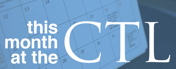 This Month at the CTL