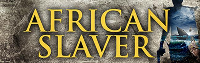 African Slaver- Action Adventure Fiction- Steve Braker