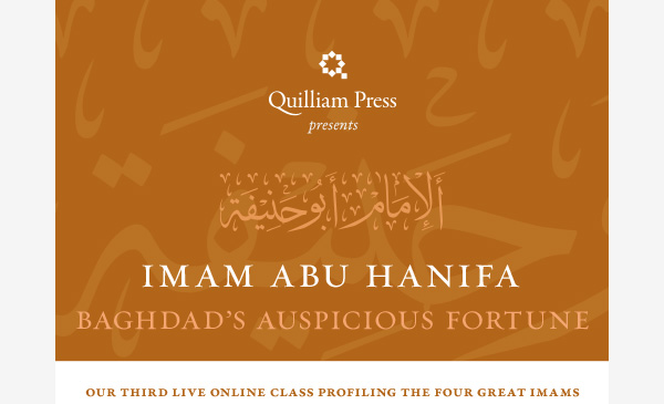 Quilliam Press presents — Imam Abu Hanifa: Baghdad's Auspicious Fortune