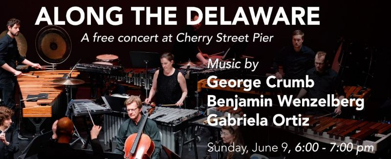 Along The Delaware, A free Concert at Cherry Street Pier with Music by George Crumb, Benjamin Wenzelberg and Gabriela Ortiz on Sunday June 9 6:00 - 7:00 pm