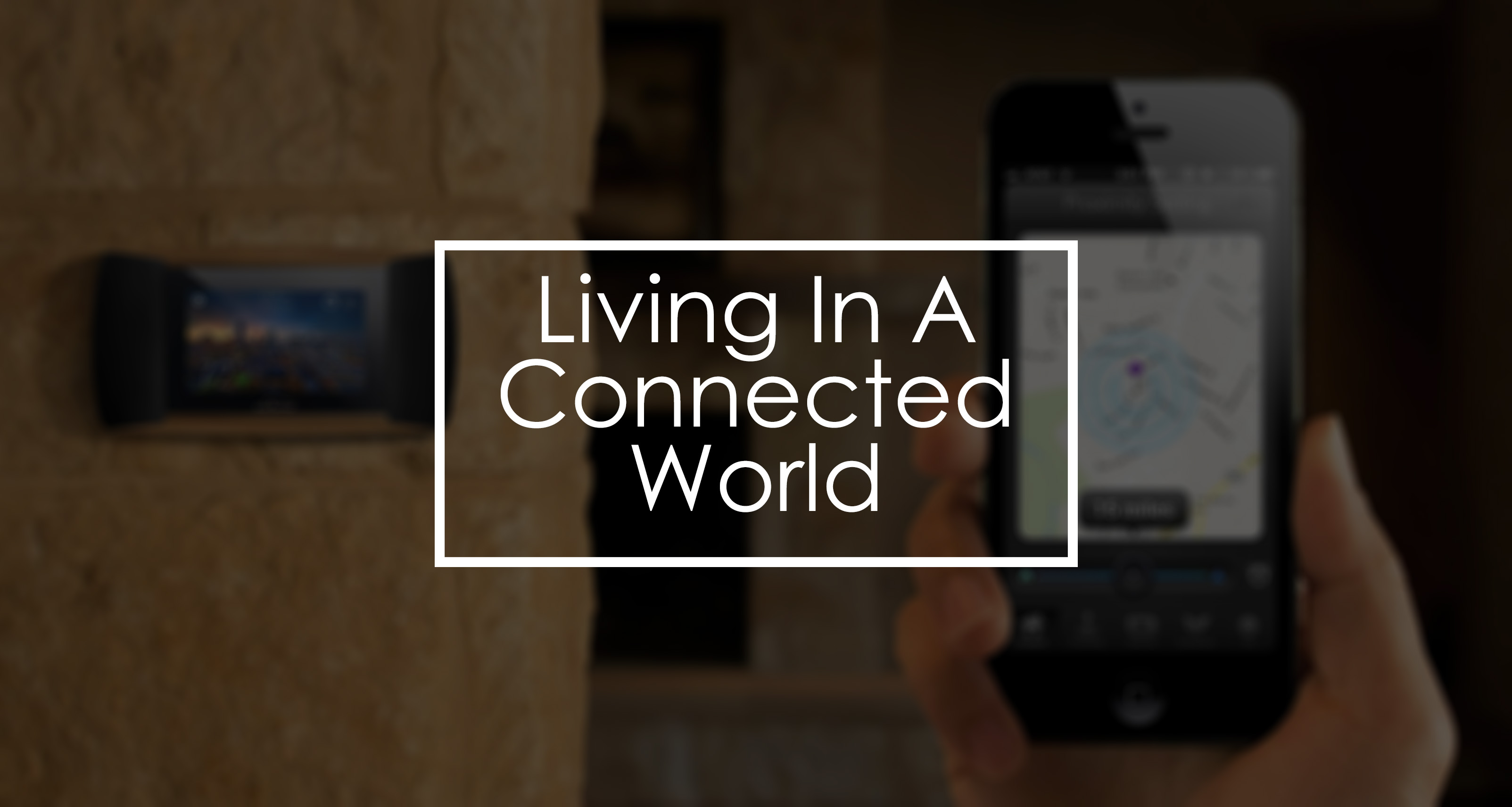 Living In A Connected World Blog Post