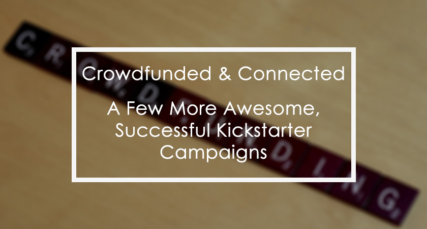Crowdfunded and Connected Blog Post
