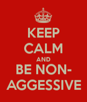 Keep Calm And Be Non-Aggressive