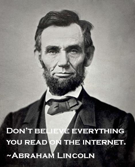 Don't Believe Everything You Read On the Internet - Abraham Lincoln