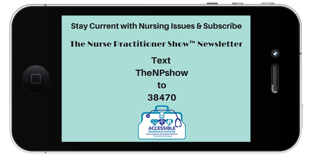 Stay Current with Nursing Issues and Subscribe to The Nurse Practitioner Show Newsletter. On the web go to https://yourahi.org/subscribe or on your mobile device simply text TheNPshow to 38470, and subscribe.