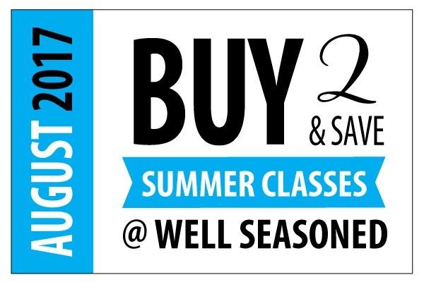 Buy 2 and Save | Summer Class Sale - Buy 1 class, and receive your 2nd class for $50 | Well Seasoned, a gourmet food store and cooking school serving the Fraser Valley and Vancouver.
