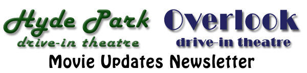 Hyde Park Drive-in Theatre & Overlook Drive-in Theatre Movie Updates Newsletter