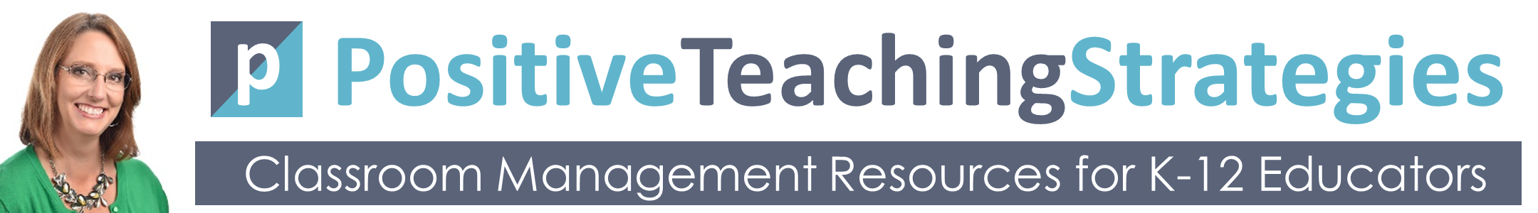 Positive Teaching Strategies - Classroom Management Resources for K-12 Educators