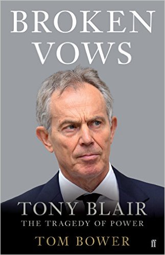 Broken Vows – Tony Blair – The Tragedy of Power