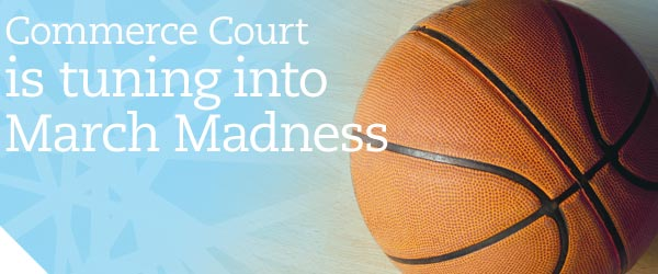 Commerce Court is Tuning into March Madness