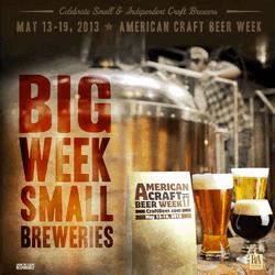 American Craft Beer Week   May 13 - 19, 2013   Big Week Small Breweries