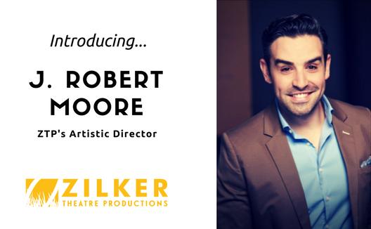 Introducing J. Robert Moore as ZTP's Artistic Director