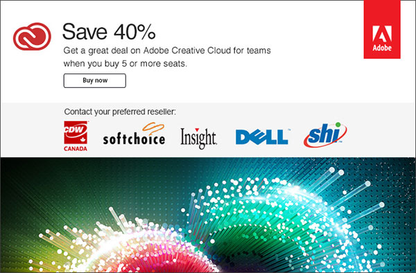 Save 40% - Get a great deal on Adobe Creative Cloud for teams when you buy 5 or more seats.