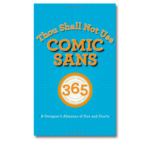 Thou Shalt Not Use Comic Sans: A Designer's Almanac of Dos and Don'ts