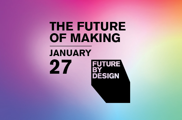 Future by Design: The Future of Making, January 27