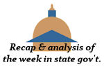 Recap and analysis of the week in state government