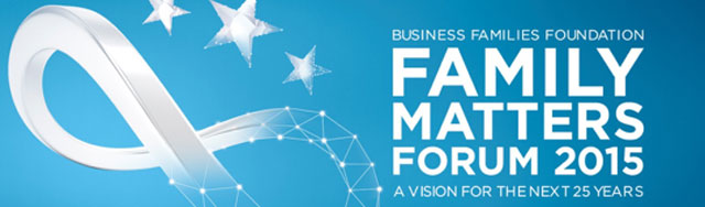 Business Families Foundation / Family Matters Forum 2015 / A Vision for the Next 25 Years