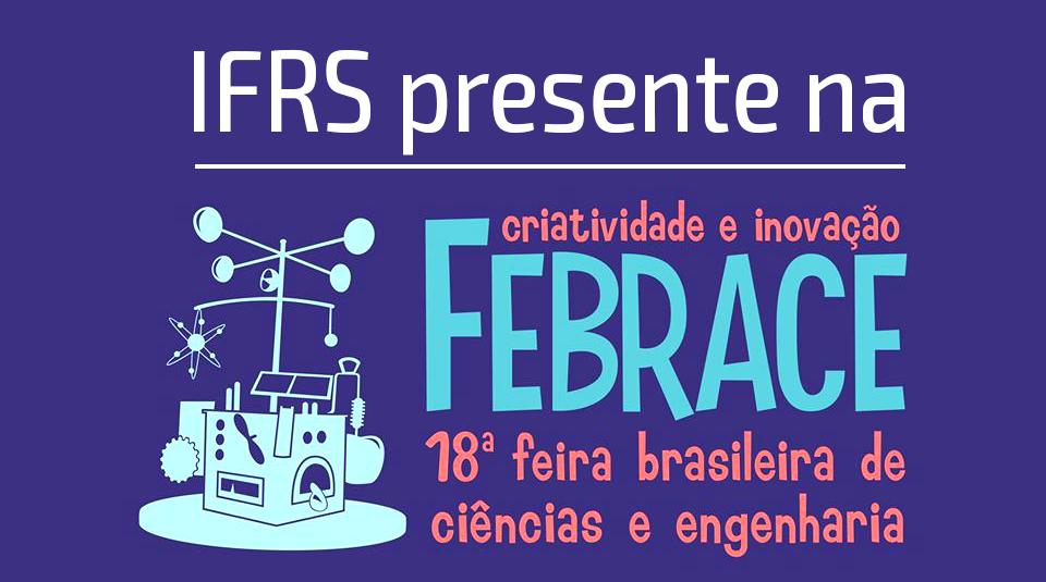 IFRS presente na Febrace, 18ª feira brasileira de ciência e engenharia