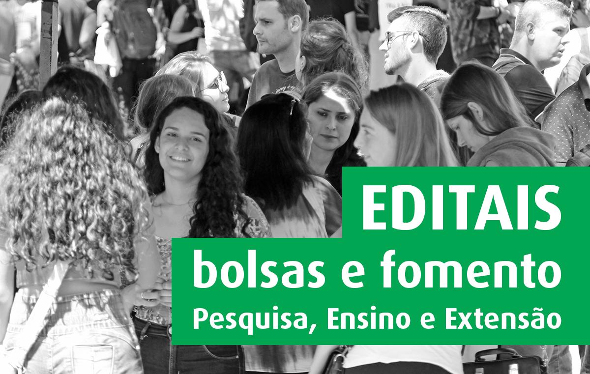 Foto com diversos estudantes reunidos e o seguinte texto: editais, bolsas e fomento de pesquisa, ensino e extensão