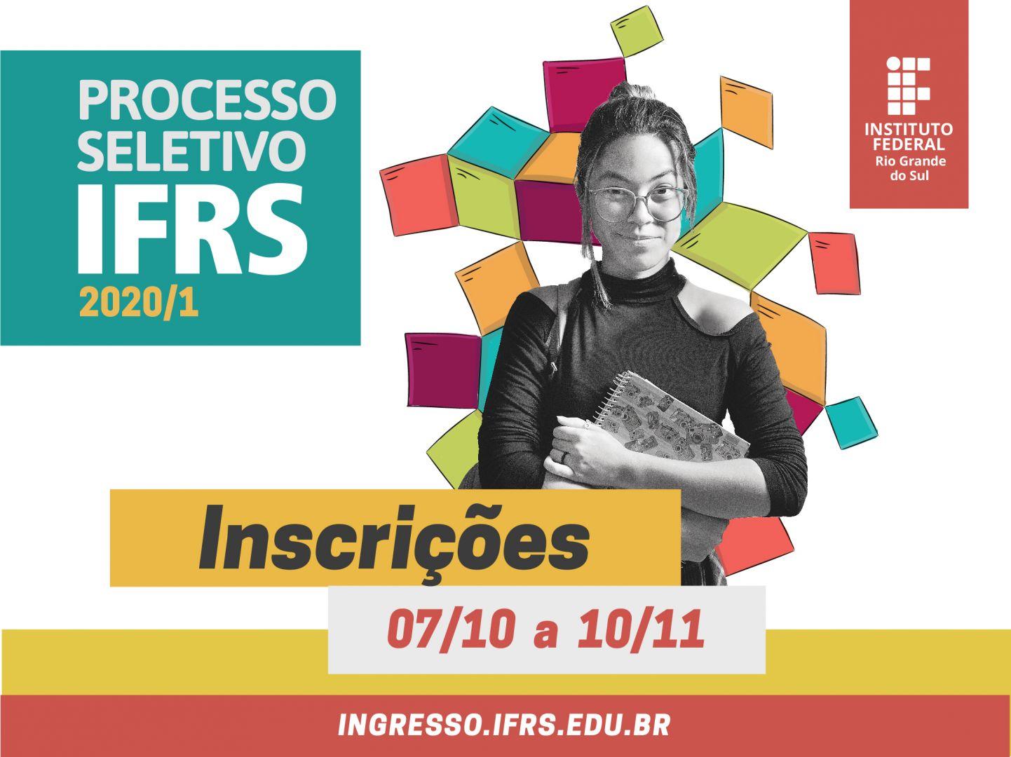 Informações textuais Processo Seletivo IFRS 2020/1, Inscrições 07/10 a 10/11, ingresso.ifrs.edu.br, a marca do IFRS e foto de uma jovem segurando um caderno